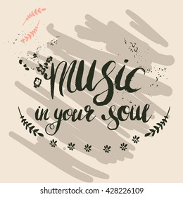 """Hand-drawn lettering """"music in your soul"""". Vector saying on cream color background. Quote for print, web, banners, advertisement and clothes."""
