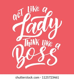 Handdrawn lettering of a phrase Act like a Lady think like a Boss. Unique typography poster or apparel design. Vector art isolated on background. Inspirational quote.