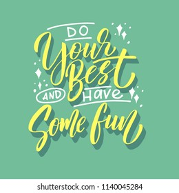 Handdrawn lettering of a phrase Do your Best and have Some fun. Unique typography poster or apparel design. Vector art isolated on background. Inspirational quote.