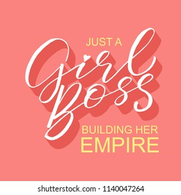 Handdrawn lettering of a phrase Just a Girl Boss building her Empire. Unique typography poster or apparel design. Vector art isolated on background. Inspirational quote.