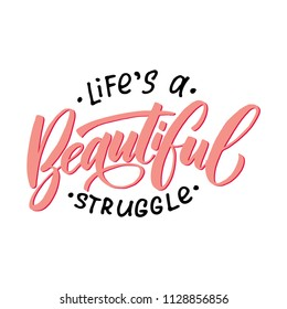 Handdrawn lettering of a phrase Life's a beautiful struggle. Unique typography poster or apparel design. Vector art isolated on background. Inspirational quote.