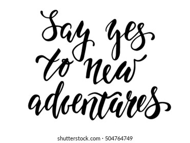 Handdrawn lettering of a phrase Say yes to new adventures. Inspirational and Motivational Quotes. Hand Brush Lettering And Typography Design Art Your Designs T-shirts, For Posters, Invitations, Cards.