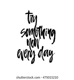 Handdrawn lettering of a phrase Try Something New Every Day. Handwritten motivational quote.