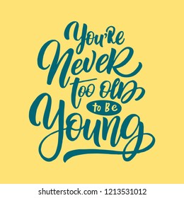 Handdrawn lettering of a phrase You're never too old to be young. Unique typography poster or apparel design. Vector art isolated on background. Inspirational quote.