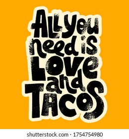 Hand-drawn lettering quote.. All you need is love and tacos. This bold, simple and stylish hand lettered phrase for menu, sign, banner, poster, and other promotional marketing materials