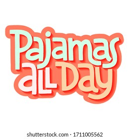 Hand-drawn lettering quote. Life is better in pajamas. A cozy slogan to be all day in bed. Phrase for social media, poster, card, banner, t-shirts, wall art. Template for print design.
