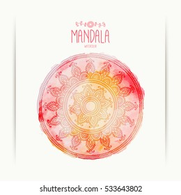 Hand-drawn mandala on the watercolor background. Soft colors. Greeting, invitation card. Indian ornament. Henna design. Mehndi style. Vector illustration.