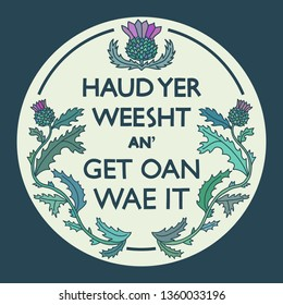 Hand-drawn multicolor vector illustration with Scottish quote and thistle flower decoration. Scotland tourism concept. Round design element for sticker, t-shirt print, drink coaster.