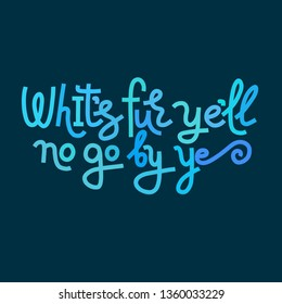 "Hand-drawn multicolor vector illustration with Scottish lettering quote ""Whit's fer ye'll no go by ye"". Scotland tourism concept. Blue on dark background. T-shirt print, souvenir design."