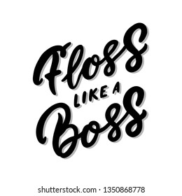 Hand-drawn phrase: Floss like a boss. In a trendy lettering style. It can be used for greeting card, mug, brochures, poster etc.