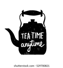 """Hand-drawn silhouette of a tea kettle with a phrase """"Tea time anytime"""". Vector illustration."""