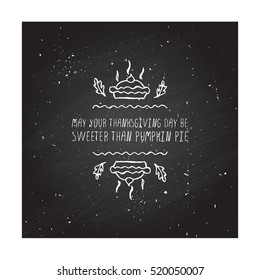 Handdrawn thanksgiving label with pumpkin pie and text on chalkboard background. May your Thanksgiving day be sweeter.