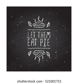 Handdrawn thanksgiving label with pumpkin pie and text on chalkboard background. Let them eat pie.
