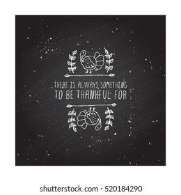 Handdrawn thanksgiving label with turkey and text on chalkboard background. There is always something.