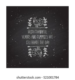 Handdrawn thanksgiving label with turkey and text on chalkboard background. With thankful hearts and tummies.