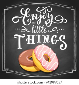 Hand-drawn two donuts colorful sketch, chocolate and strawberry, with white lettering slogan Enjoy the little things on black chalkboard background. Vector illustration.