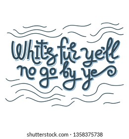 "Hand-drawn vector illustration with Scottish lettering quote ""Whit's fer ye'll no go by ye"" and wave decor. Scotland tourism concept. Isolated on white background. T-shirt print, souvenir design."