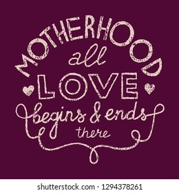 Hand-drawn vector Mother's Day lettering with quote on dark red background. Motherhood: all love begins and ends here. Vintage texture. For web or print. Suitable for screenprint, plotter, laser cut.
