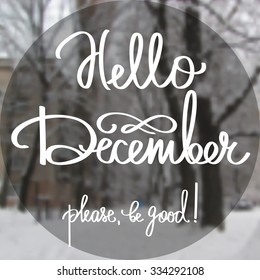 Handmade calligraphy and text Hello december. Poster with blurry effect. Vector blurred photographic background