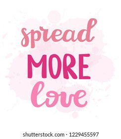 Handmade lettering on water pink splash background: Spread more love for posters, postcards, banner, valentine's day, t shirts, wedding card, motivation text