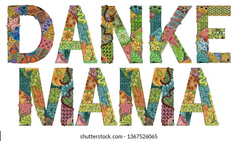 Hand-painted art design. Hand drawn illustration words DANKE MAMA. Thank mama in German for t-shirt and other decoration