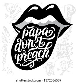 Hands drawn lettering poster, motivational phrase Papa, don t preach. Great print on t-shirt, bag, sketchbook, poster and postcard.