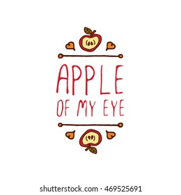 Hand-sketched typographic element with apple, hearts and text on white background. Apple of my eye