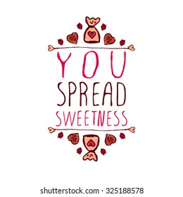 Hand-sketched typographic element  with doodle heart shaped chocolate candies. You spread sweetness