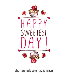Hand-sketched typographic element  with doodle heart shaped cookies and cupcakes. Happy Sweetest day design