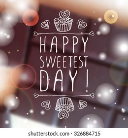 Hand-sketched typographic element  with doodle heart shaped cookies and cupcakes on blurred background. Happy Sweetest day design