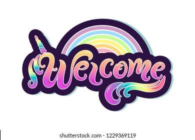 Handwriting lettering Welcome with unicon horn and rainbow. Welcome for logo, baby birthday, greeting card, unicorn party, badge, baby shower, banner, invitation, tag, web.