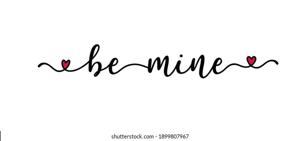 Handwritten BE MINE quote as logo. Script Lettering for greeting card, poster, flyer, banner. Modern calligraphy inscription for header or as design element