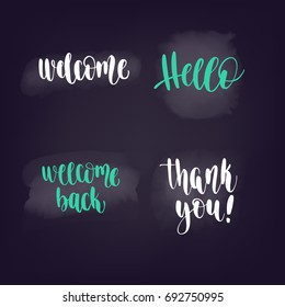 Handwritten brush calligraphy catchwords. Hello, welcome, thank you. Vector lettering for web banners, blog design or social media contests on chalkboard dark background.