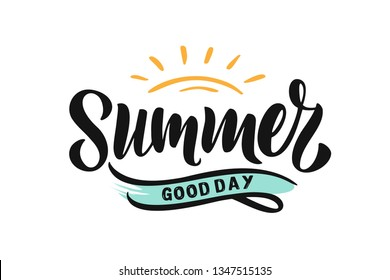 Handwritten Brush lettering composition of Summer good day. Lettering and calligraphy for poster, background, postcard, banner, window. Print on cup, bag, shirt, package, balloon