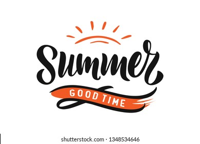 Handwritten Brush lettering composition of Summer good time. Lettering and calligraphy for poster, background, postcard, banner, window. Print on cup, bag, shirt, package, balloon