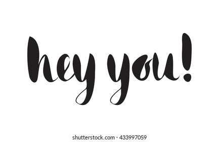 Handwritten calligraphic ink inscription Hey you on white background. Hand write lettering for banner, poster, postcard, t-shirt, greeting card, invitation. Vector illustration.