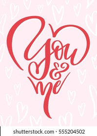 Handwritten calligraphy design with phrase You and Me for greeting card or gift, t-shirt, mug. Hand drawn lettering vector illustration, for Valentine's day, Wedding invitation or decoration.