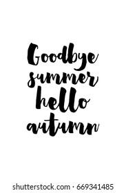 Handwritten Calligraphy Quote And Autumn Motives. Goodbye Summer, Hello  Autumn.