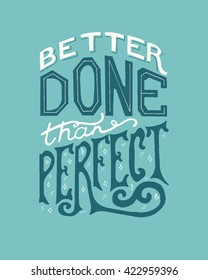 """Handwritten design element. Text lettering of an inspirational phrase """"Better done than perfect"""". Quote Typographical Poster Template, vector design. Hand drawn brush calligraphy poster."""