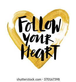 "Handwritten ""Follow your heart"" motivation poster with modern calligraphy in hand painted golden heart frame"