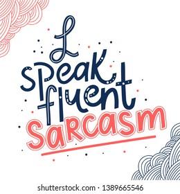 Handwritten funny phrase, motto multicolor inscription. I speak fluent sarcasm hand drawn lettering. Slogan on white background. T shirt, mug print typography design