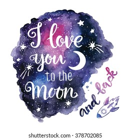 "Handwritten ""I love you to the moon and back"" Valentine day card. modern calligraphy with hand painted watercolor space texture, hand drawn rocket, stars, moon."