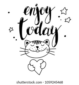 Handwritten inscription Enjoy today and a cute cat. Vector lettering suitable for print on a shirt, poster or souvenirs.