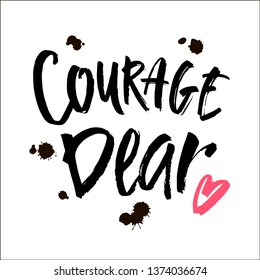 Handwritten Inspirational Quote, Courage Dear, in Modern Calligraphy Lettering. Vector illustration