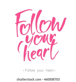Handwritten inspirational quote 'Follow your heart'. Valentine's Day postcard, card, invitation, flyer, banner, badge template. Romantic quote. Vector illustration.