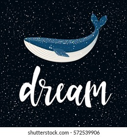 Handwritten lettering and cartoon whale on black. Handmade dream quote and night sky for design t-shirt, holiday card, book, invitation, brochures, placard, sketchbook, scrapbook, album etc.
