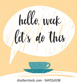 Handwritten lettering. Doodle handmade hello week let's do this quote and hand drawn coffee cup for design t shirt, monday card, invitation, holiday shop sale, bag print, workshop advertising  etc.
