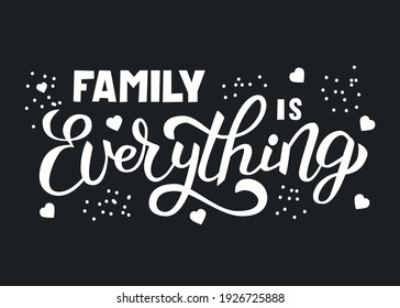 Handwritten lettering Family is everything. White letters on a black background with decor of hearts, dots. Vector text for clothes, decor, posters, cards, design.