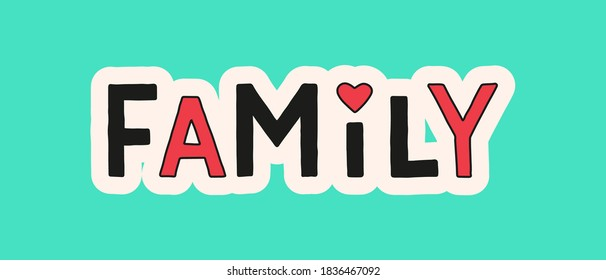 Handwritten lettering family with heart. Funny inscription. Vector illustration. Family poster or card.