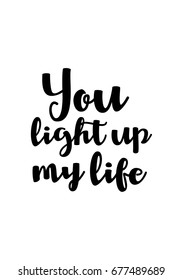 Handwritten lettering positive quote about love to valentines day. You light up my life.